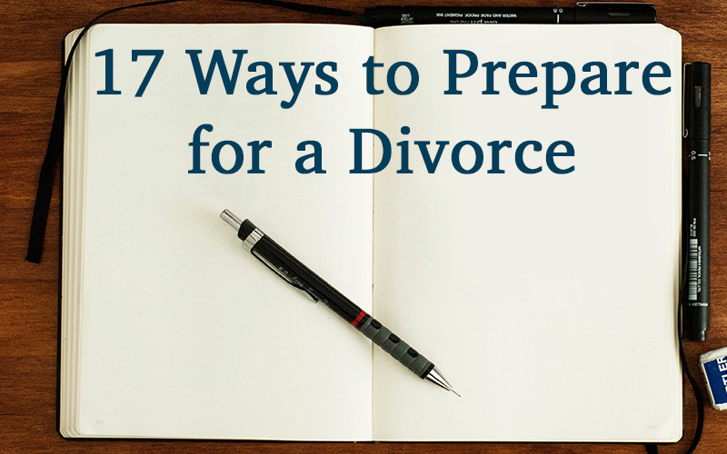 17 Ways to Prepare for a Divorce